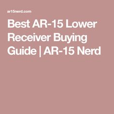 Best AR-15 Lower Receiver Buying Guide | AR-15 Nerd