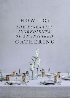 The Essential Ingredients of an Inspired Gathering by Beth Kirby | Local Milk