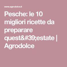 Pesche: le 10 migliori ricette da preparare quest'estate   Agrodolce