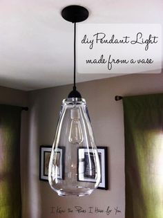 Pendant Light - made from a vase, a light kit and an Edison Bulb via I Know The Plans I Have For You