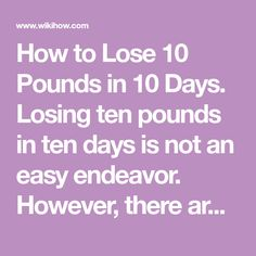 How to Lose 10 Pounds in 10 Days. Losing ten pounds in ten days is not an easy endeavor. However, there are changes you can make, tips you can follow, and exercises that you can do to help you lose weight more quickly. Always be careful...