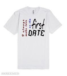 I always make love on the first date | I always make love on the first date. Great! Almost people want to do that on the first date. And you? Take this to say YES #Skreened