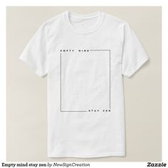 c4ddb27e Empty mind stay zen tee shirt Empty, Tee Shirts, Zen, Minimalist, T. Zazzle