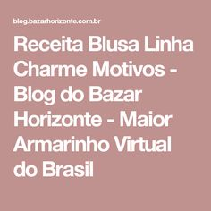 Receita Blusa Linha Charme Motivos - Blog do Bazar Horizonte - Maior Armarinho Virtual do Brasil