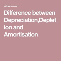 Difference between Depreciation,Depletion and Amortisation