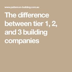 The difference between tier 1, 2, and 3 building companies
