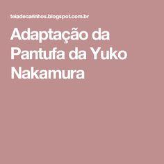 Adaptação da Pantufa da Yuko Nakamura