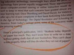 "To bash new technology is only what humans do: ""Students today depend on paper too much. They don't know how to write on a slate without getting chalk dust all over themselves. They can't clean a slate properly. What will they do when they run out of paper?"""