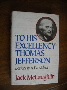 To His Excellency Thomas Jefferson Letters to a President by Jack McLaughlin For Sale at Wenzel Thrifty Nickel ecrater store