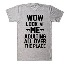 wow look at me adulting all over the place t shirt by shirtoopia