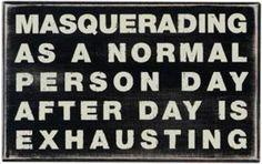 masquerading as a normal person...