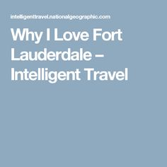 Why I Love Fort Lauderdale – Intelligent Travel