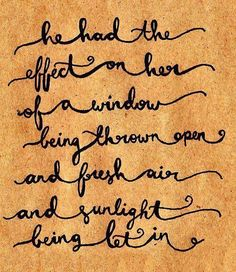He had the effect on her of a window being thrown open and fresh air and sunlight being let in.
