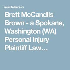 Brett McCandlis Brown - a Spokane, Washington (WA) Personal Injury Plaintiff Law…