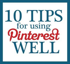 "10 Tips for Using Pinterest Well from The Mom Creative ( I am so SO making a ""pinterest project I actually completed"" board) contentment-purpose-intention"