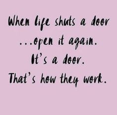 Funny Quotes: When Life Shuts A Door. Thatu0027s How They Work.