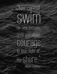 You cannot swim to new horizons until you have courage to lose sight of the shore #InspirationalQuote