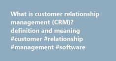 What is customer relationship management (CRM)? definition and meaning #customer #relationship #management #software http://liberia.nef2.com/what-is-customer-relationship-management-crm-definition-and-meaning-customer-relationship-management-software/  # customer relationship management (CRM) A management philosophy according to which a company's goals can be best achieved through identification and satisfaction of the customers' stated and unstated needs and wants . A computerized system…