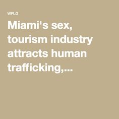 Miami's sex, tourism industry attracts human trafficking,...