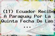 http://tecnoautos.com/wp-content/uploads/imagenes/tendencias/thumbs/1t-ecuador-recibe-a-paraguay-por-la-quinta-fecha-de-las.jpg Ecuador vs Paraguay. (1T) Ecuador recibe a Paraguay por la quinta fecha de las ..., Enlaces, Imágenes, Videos y Tweets - http://tecnoautos.com/actualidad/ecuador-vs-paraguay-1t-ecuador-recibe-a-paraguay-por-la-quinta-fecha-de-las/
