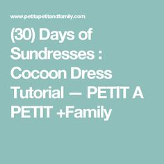 (30) Days of Sundresses : Cocoon Dress Tutorial — PETIT A PETIT +Family