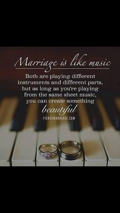 Marriage is Like Music.  Both are playing different parts, but as long as you're playing from the same sheet music, you can create something beautiful.