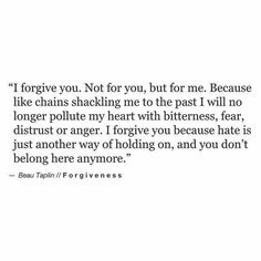I will forgive for an apology that I'll never get. But that's OKAY. Time to let go, spread your wings and soar, darling.