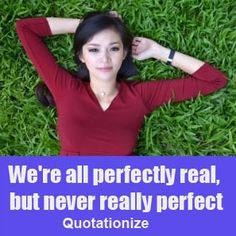 """""""We're all perfectly real, but never really perfect."""" is an original life quote by Quotationize."""