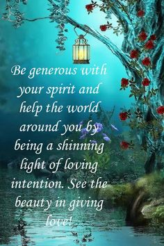 Be generous with your spirit and help the world around you by being a shining light of loving intention. See the beauty in giving love. Great Quotes, Love Quotes, Inspirational Quotes, Love And Light Quotes, Sending Love And Light, Motivational Pictures, Ayurveda, Positive Thoughts, Positive Quotes