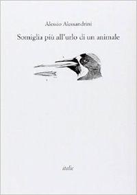 Somiglia più all'urlo di un animale, Alessio Alessandrini, Italic Pequod [Recensione] :: LaRecherche.it