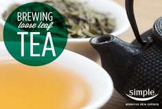 Learn to brew loose-leaf tea to keep your sensitive skin fresh and glowing, on the Simple Skincare blog.