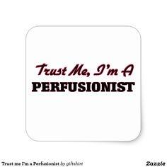 Trust me I'm a Perfusionist Square Sticker