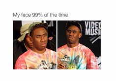 My face 99% of the time