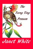 The Teeny Tiny Possum, an ebook by janet white at Smashwords