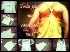 "Make your own racerback tank! 1st, you need a large t-shirt that you don't really need. 2nd, you need to cut the sleeves and neckline off of the tee. 3rd, only on the back of the shirt,  make a deep v-cut. Then, stretch the sleeves and neckline so the shirt looks a little more ""refined"" or finished. Next, take a thin strip of fabric and stretch it so it's like a rope. Take the sleeves and bring them together in the back. Using the thin strip of fabric, knot the sleeves together. You're done!"