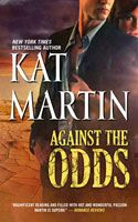 """Against the Odds-THIS CASE MAY PROVE TO BE TOO HOT TO HANDLE. """"Another smash hit from author Kat Martin"""""""