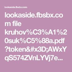 lookaside.fbsbx.com file kruhov%C3%A1%20suk%C5%88a.pdf?token=AWxYqS574ZVnLYVj7em3ctSHfscL8RJumwpeeucIpbZJkQACfNTvAaU3xTx4PsNnWtXHK-T1C0P55VZDlfZeNU6B4UDRUpxpcZp8km53ffrpL9TM4rNeo4lZKgpG0eJZLjuMpyv3aYTgYuN4gRqvnqTP
