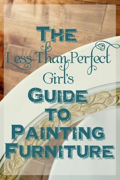 The Less-than-perfect Girl's Guide To Painting Furniture
