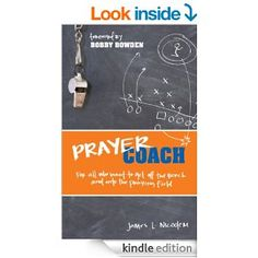 Prayer Coach: For all who want to get off the Bench and onto the praying Field - Kindle edition by James L. Nicodem, Bobby Bowden. Religion & Spirituality Kindle eBooks @ AmazonSmile.