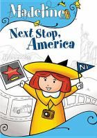 Cover image for Madeline : next stop, America / Barbara Bemelmans and Estate of Madeleine Bemelmans ; DiC Entertainment.