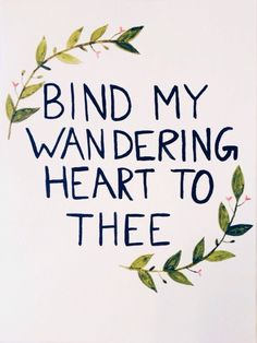 See more of haleyjane's VSCO Grid. Bind my wandering heart to Thee. -Come Thou Fount