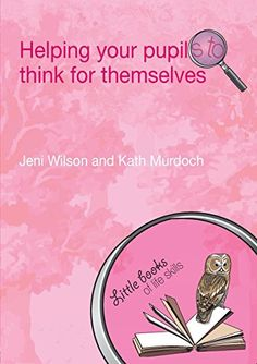 Helping your Pupils to Think for Themselves (Little books of life skills) by Jeni Wilson http://www.amazon.com/dp/0415447305/ref=cm_sw_r_pi_dp_IVhivb0K725SA