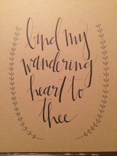 Bind my wandering heart to thee - 8x10