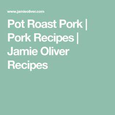 Pot Roast Pork   Pork Recipes   Jamie Oliver Recipes