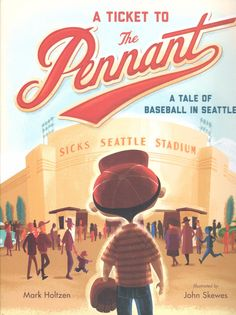 "A Ticket to the Pennant, a Tale of Baseball in Seattle, by Mark Holtzen. Illustrated by John Skewes. ""The Rainiers and Angels are here at Sicks' Stadium in Seattle, baseball fans. The Suds and Halos h"