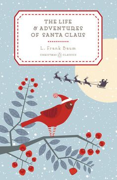 TEH LIFE AND ADVENTURES OF SANTA CLAUS by L. Frank Baum -- An irresistible new collectible hardcover in the beloved series of six Penguin Christmas Classics.