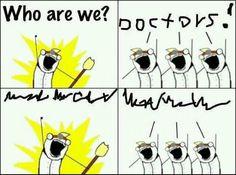 Wer sind wir? Doktoren - Meme Bild - Webfail