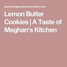 Lemon Butter Cookies | A Taste of Meghan's Kitchen