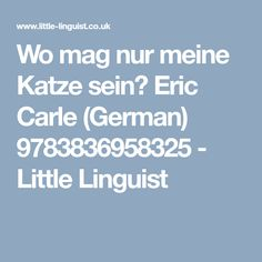 Wo mag nur meine Katze sein? Eric Carle (German) 9783836958325 - Little Linguist
