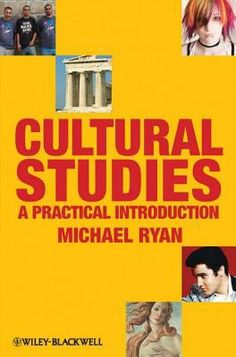 Cultural studies: a practical introduction / Michael Ryan with Brett Ingram and Hanna Musiol - Chichester, West Sussex, U.K. ; Malden, MA : Wiley-Blackwell, 2010